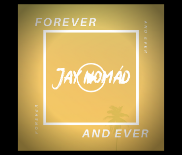 Jay Nomad - Forever and Ever