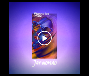 Jay Nomad - Wanna Be Mine