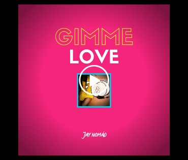 Jay Nomad - Gimme Love